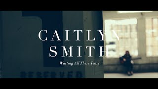 Caitlyn Smith // Wasting All These Tears