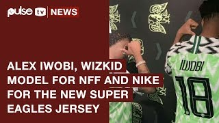 Wizkid, Alex Iwobi officially unveil new Super Eagles Jersey in London | PulseTV