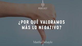 ¿Por qué valoramos más lo negativo? Con Enrique Tamés | Martha Debayle