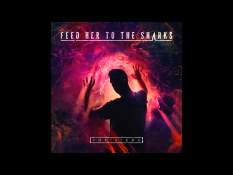 Feed Her To The Sharks - Fortitude [Full Album]