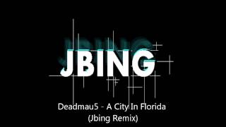 Deadmau5 - A City In Florida (Jbing Remix)