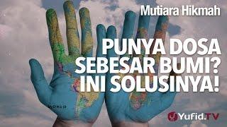 Mutiara Hikmah: Punya Dosa Sebesar bumi? Ini Solusinya! - Ustadz DR Firanda Andirja, MA. | Yufid.TV - Pengajian & Ceramah Islam