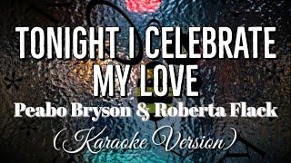 Peabo bryson & roberta flack - tonight i celebrate my love (karaoke version)