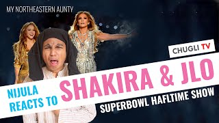 Nijula reacts to Shakira and JLo's Superbowl LIV Halftime Show | Northeast Dimasa Aunty | Chugli TV