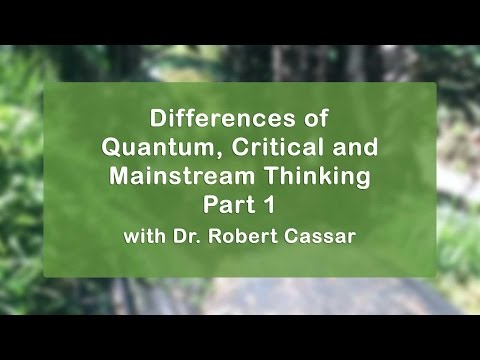 Differences of Quantum, Critical and Mainstream Thinking Part 1 | Dr. Robert Cassar
