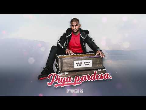 Piya Pardesa - Vinesh RG