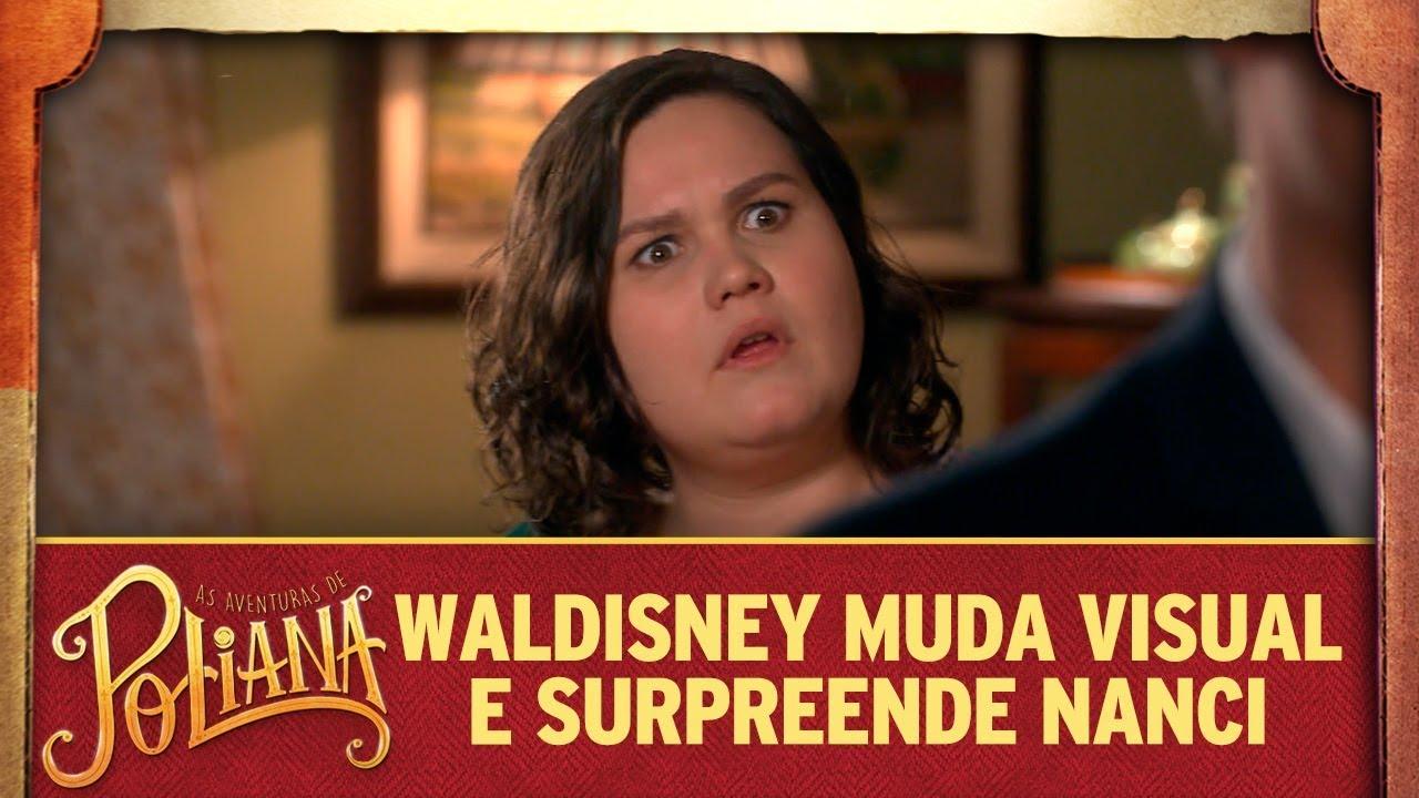 Waldisney muda visual  e surpreende Nanci   As Aventuras de Poliana