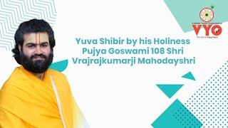 Yuva Shibir by his Holiness Pujya Goswami 108 Shri Vrajrajkumarji Mahodayshri