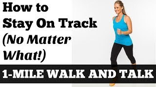 1 Mile Walk and Talk: How to Stay On Track (No Matter What!)