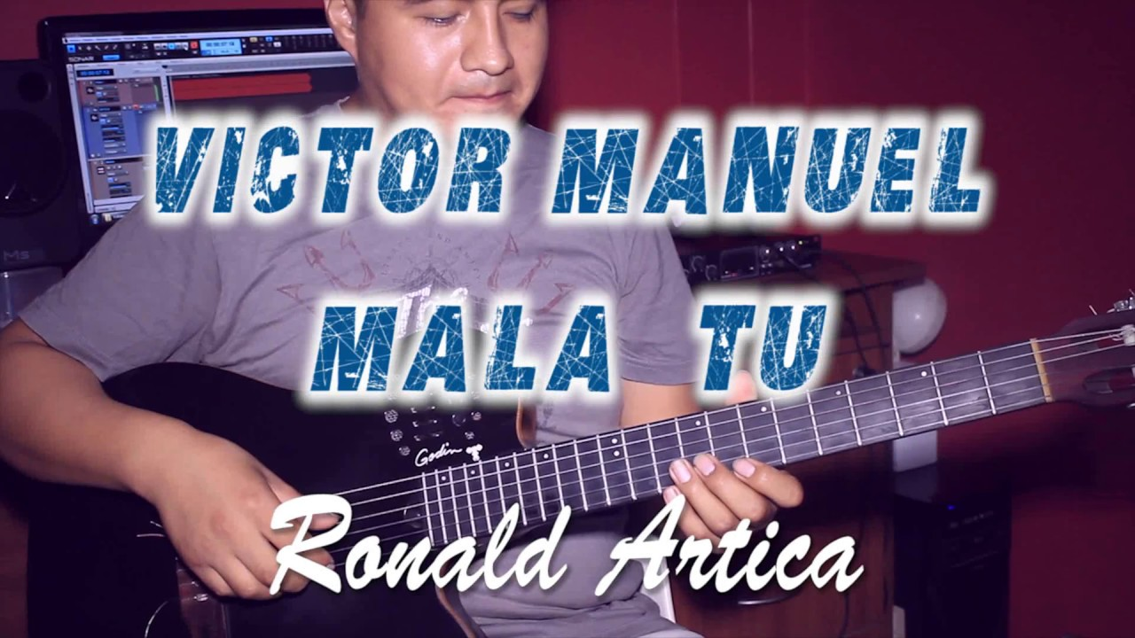 mala-tu-victor-manuel-cover-1ra-guitarra-ronald-artica-ronal-artica