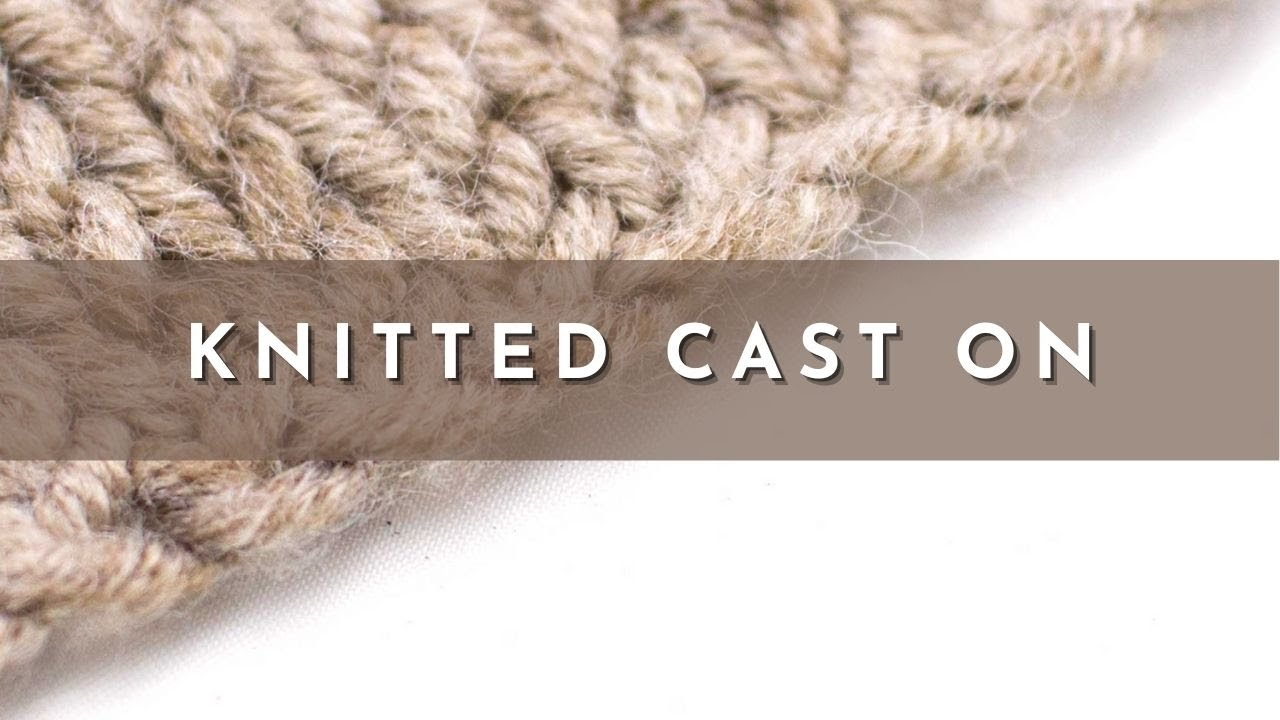The Knitted Cast On :: Knitting Cast On #4 :: Right Handed - YouTube