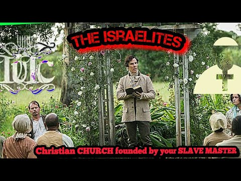The Israelites: CHRISTIAN church founded by your SLAVE MASTER!
