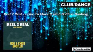 Reel 2 Real - I Like To Move It (Rob & Chris Bootleg)