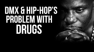 DMX & Hip-Hop's Problem With Drugs