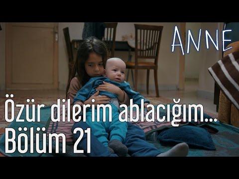Anne 21. Bölüm - Özür Dilerim Ablacığım...