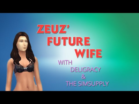 Zeuz † Future Wife feat. Deligracy & TheSimSupply (Sims 4)