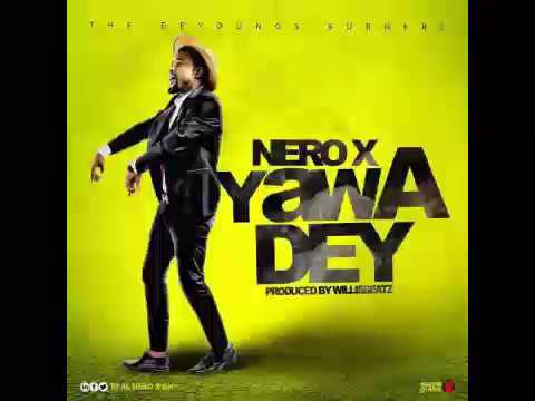 Nero X Yawa Dey Prod By Willis Beatz [OFFICIAL]