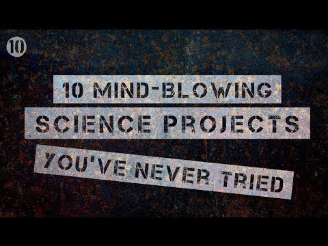 10 Mind-Blowing Science Projects You've Never Tried