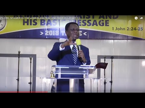 APS  ERIC NYAMEKYE  THE LORD BLESS YOU; AND KEEP YOU(PART 1)