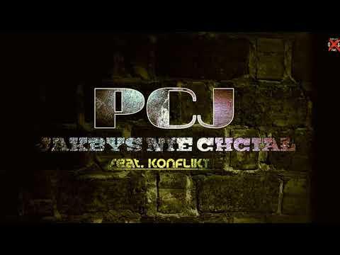 PCJ - JAKBYŚ NIE CHCIAŁ feat. KONFLIKT