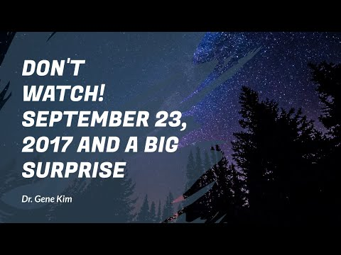 DON'T WATCH! September 23, 2017 and a BIG SURPRISE (Dr. Gene Kim)