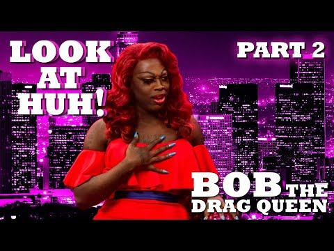 BOB THE DRAG QUEEN on Look At Huh!  Part 2