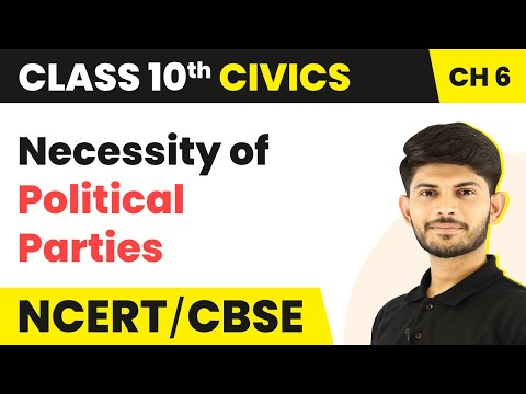 Necessity of Political Parties - Political Parties | Class 10 Civics