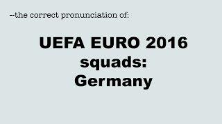 Correct pronunciation of the UEFA EURO 2016 players: GERMANY / DEUTSCHLAND