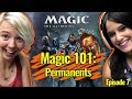 Magic 101 Ep 7: Permanents