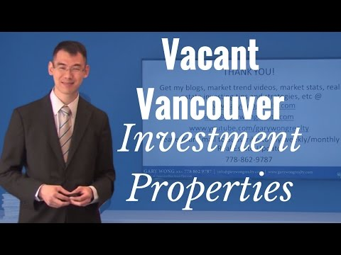 Why Are There So Many Vacant Vancouver Investment Properties? - Vancouver Real Estate - Gary Wong