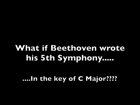 What if Beethoven's 5th Symphony was in C Major???