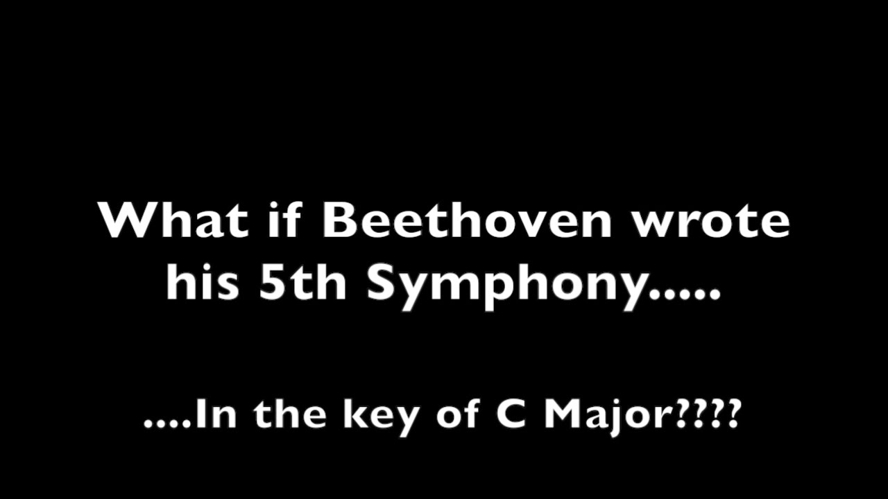 What if Beethoven's 5th Symphony was in C Major??? - YouTube