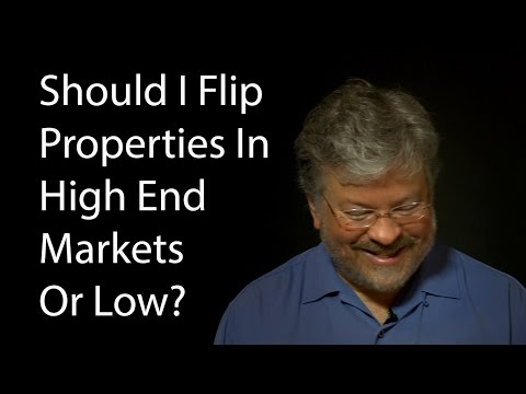 Should I Flip Properties In High End Markets Or Low?