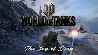 World of Tanks - The Joy of Derp