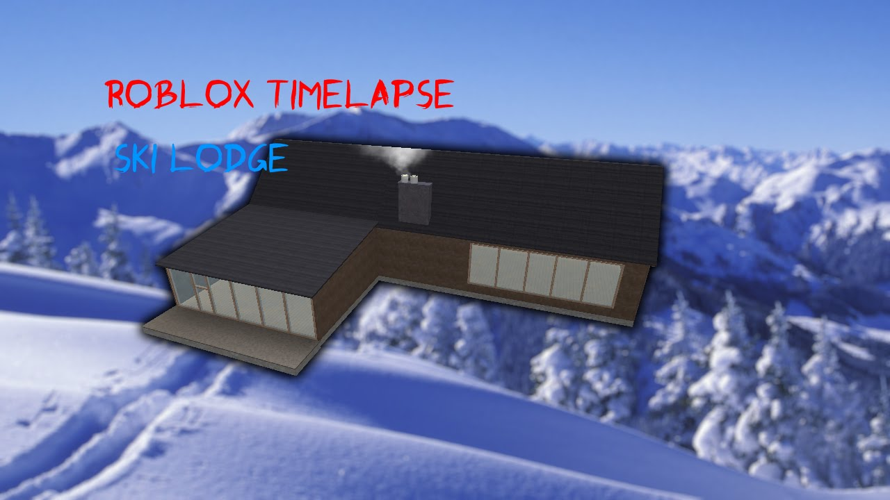 Roblox Studio Time Lapse Ski Lodge Ended Youtube