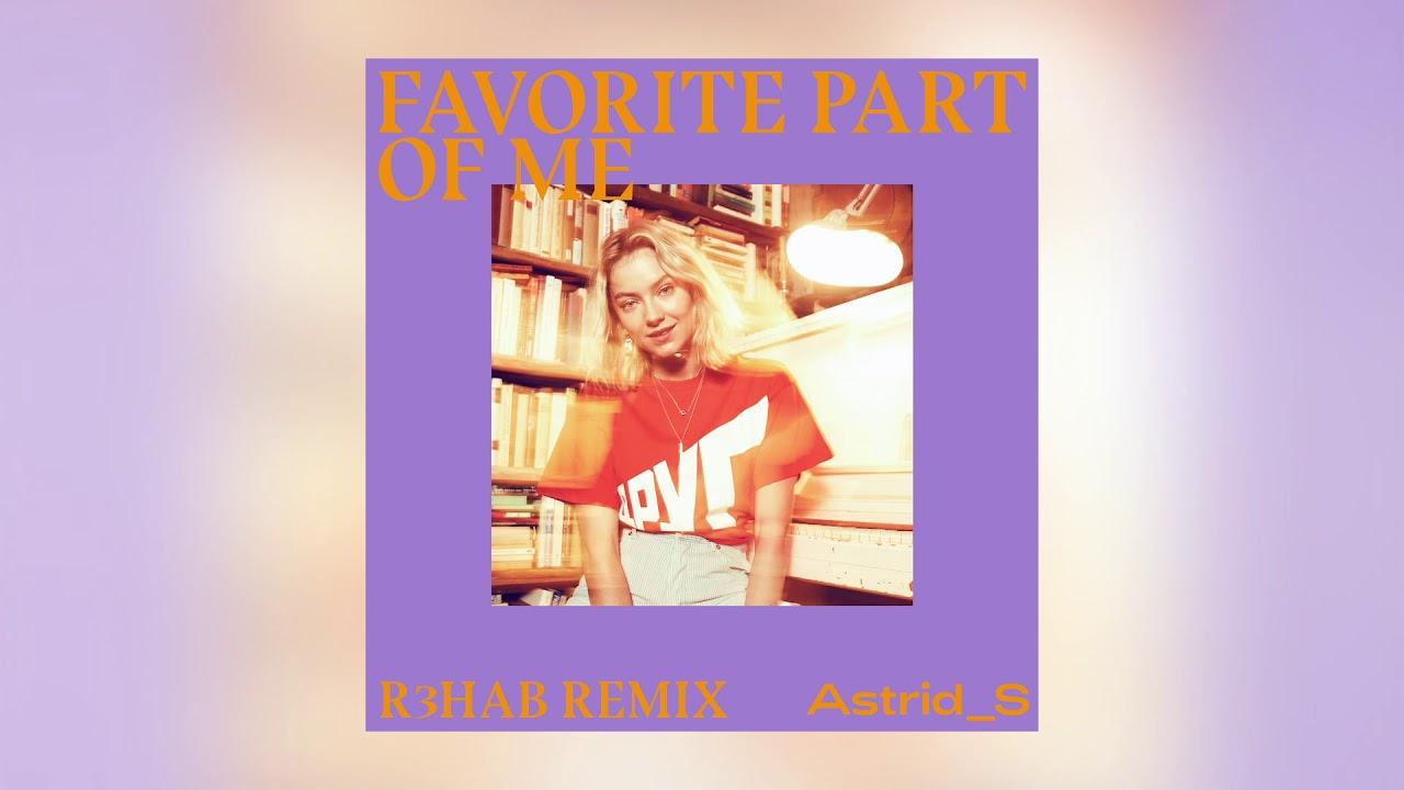 Astrid S - Favorite Part Of Me (R3HAB Remix)
