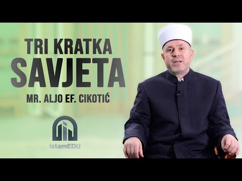 MR. ALJO EF. CIKOTIĆ: TRI KRATKA SAVJETA @islamEDU