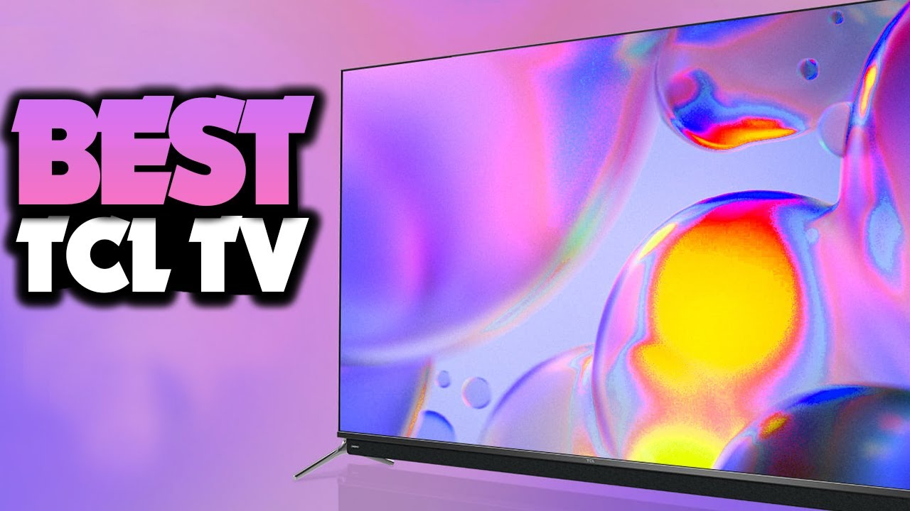 What's The Best TCL TV (2021)? The Definitive Guide!