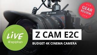 Z CAM E2C budget 4K cinema camera: gear review