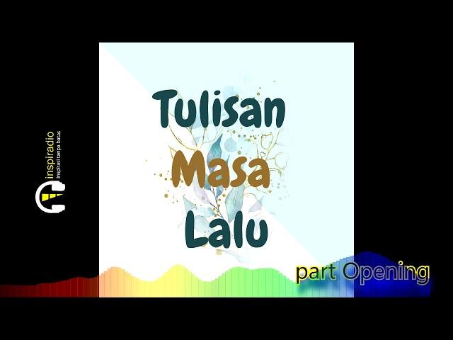 TULISAN MASA LALU - kisah inspiratif (part Opening)