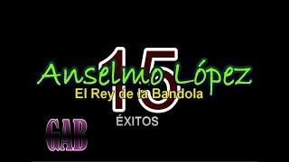 15 Exitos de Anselmo Lopez