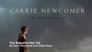 the beautiful not yet by carrie newcomer chloe grace