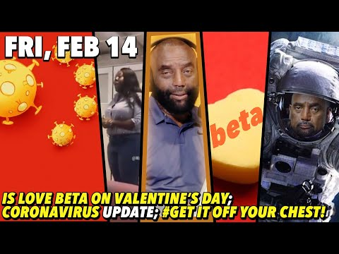 2/14/20 Fri: Beta Love on Valentine's?; Coronavirus Update; Too Many White People in School; #GIOYC! from YouTube · Duration:  4 hours 4 minutes 18 seconds