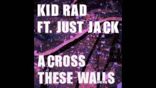 Watch Kid Rad Across These WallsFeat Just Jack video