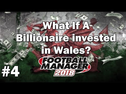 FM18 Experiment - What if a Billionaire invested in Wales? Part 4 - Football Manager 2018 Experiment