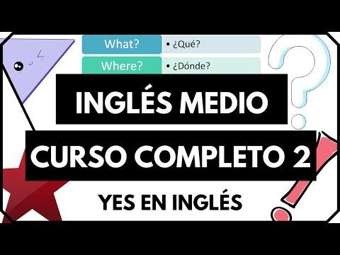 Curso De Inglés Completo 2 - Inglés Intermedio Para Formar Oraciones Y Preguntas