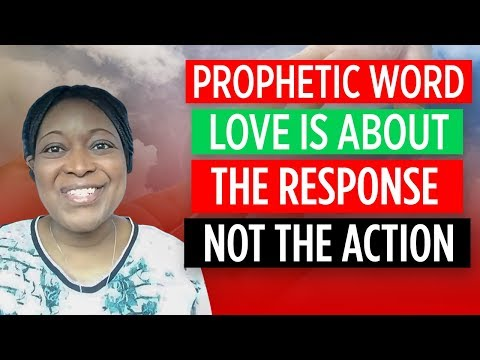*Prophetic Word* Love is About the Response Not the Action Encouragement