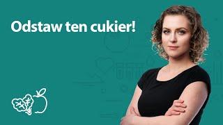 Odstaw ten cukier! | Joanna Zawadzka | Porady dietetyka klinicznego