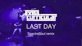 Extra Curricular - Last Day (SpectraSoul remix)