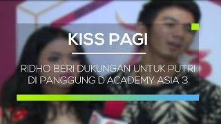 Ridho Beri Dukungan untuk Putri di Panggung D'Academy Asia 3 - Kiss Pagi